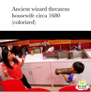 Fire, History, and Dank Memes: Ancient wizard threatens  housewife circa 1680  (colorized)  RYAN  OVS REVIEN Bro history is fire