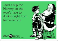 Some Ecard: and a cup for  Mommy so she  won't have to  drink straight from  her wine box.  your e cards  some ecards.  com