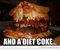 AND A DIET COKE  YU NO GO TO DAMNLOL COM? Anything else?