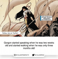 Source: Wolverine 20 (2004) marvel Like follow marvelcomics: AND ACCORDING TO  REPORTS, YOU WERE  TER  APPREHENDED BY  THE CHINESE ARMY.  Follow me on Twitter!  Gorgon started speaking when he was two weeks  old and started walking when he was only three  months old!  VILLAINTRUEFACTS G VILLAINPEDIA  CO Source: Wolverine 20 (2004) marvel Like follow marvelcomics