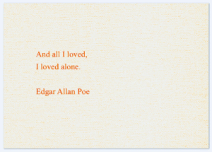 Being Alone, Edgar Allan Poe, and Poe: And all I loved,  I loved alone  Edgar Allan Poe
