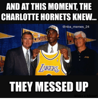 The Hornets messed up bad... 😂🐐 nbamemes nba_memes_24: AND AT THIS MOMENT THE  CHARLOTTE HORNETSKNEW  @nba memes 24  THEY MESSED UP The Hornets messed up bad... 😂🐐 nbamemes nba_memes_24