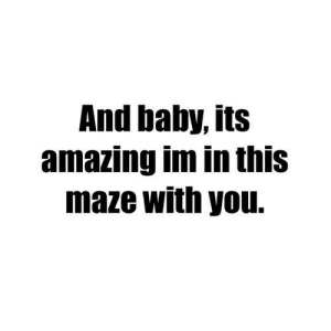 Amazing, Baby, and Net: And baby, its  amazing im in thiS  maze with you. https://iglovequotes.net/