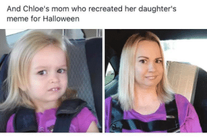 Wholesome: And Chloe's mom who recreated her daughter's  meme for Halloween Wholesome