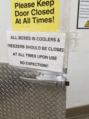 Fall, Love, and Reddit: and contra  Please Keep  Door Closed  At All Times!  Fall Hazard  A false ceiling  and biends in  coolerfresze  Fall protection  ALL BOXES IN COOLERS&  FREEZERS SHOULD BE CLOSED  AT ALL TIMES UPON USE  NO EXPECTION!! Gotta love Walmart managers