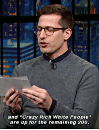 "johnolivejar:Andy Samberg Shares His Rejected Golden Globes Jokes: and ""Crazy Rich White People  are up for the remaining 200 johnolivejar:Andy Samberg Shares His Rejected Golden Globes Jokes"