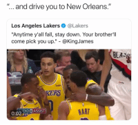 """😭💀😂 WhoseUp: """"... and drive you to New Orleans.""""  Los Angeles Lakers@Lakers  """"Anytime y'all fall, stay down. Your brother'll  come pick you up."""" - @KingJames  ALAKESHow  BLAZ  wish  KERS  AUDIONASSIST  HART 😭💀😂 WhoseUp"""