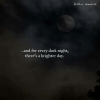 dark: and for every dark night,  there's a brighter day.  fbhtue idealist