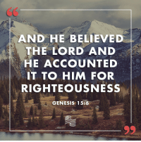 Genesis, Conservative, and Righteousness: AND HE BELIEVED  THE LORD AND  HE ACCOUNT ED  IT TO HIM FOR  RIGHTEOUSNESS  GENESIS 15:6
