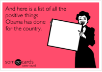 All of the Things: And here is a list of all the  positive things  Obama has done  for the country  somee cards  user card