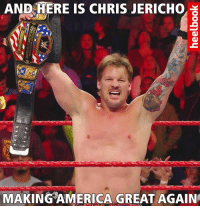 The right man for the job.: AND HERE IS CHRIS JERICHO.  MAKING AMERICA GREAT AGAIN The right man for the job.