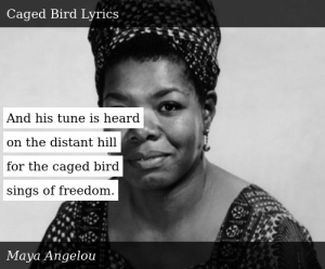 SIZZLE: And his tune is heard  on the distant hill  for the caged bird  sings of freedom.