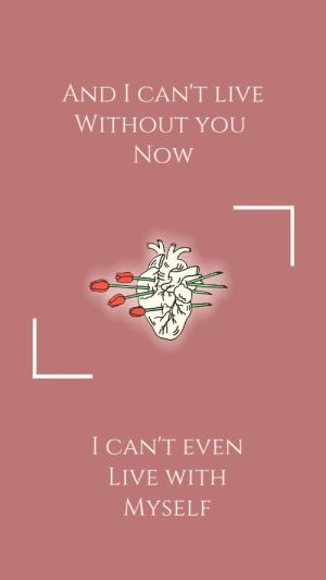 heartbeatlyrics: Stomach tied in knots// sleeping with sirens: AND I CAN'T LIVE  WITHOUT YOU  Now  I CAN'T EVEN  LIVE WITH  MYSELF heartbeatlyrics: Stomach tied in knots// sleeping with sirens
