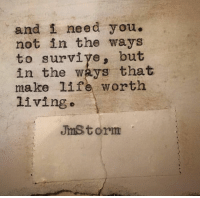 and i need you: and i need you.  not in the ways  to surviye, but  in the ways that  make life worth  living  Jmstorm