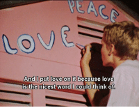Love, Word, and Think: And I put love on it because love  s the nicest word could think of