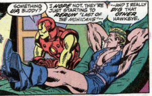 copperbadge:  Clint: How did you know I was gay?Coulson: It was a hunch. [From Captain America #154, 1972.] : AND I REALLY  DIG THAT  OTHER  HAWKEYE  IHOPE NOT. THEY'RE  UP BUDDY?JUST STARTING TO  RERUN LAST OF  THE MORICANS  SOMETHING copperbadge:  Clint: How did you know I was gay?Coulson: It was a hunch. [From Captain America #154, 1972.]