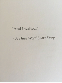 "Word, Three, and Story: ""And I waited.""  A Three Word Short Story"