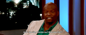 "Terry Crews, Tumblr, and youtube.com: And I was like, ""Excuse me? What was that? bob-belcher:  Terry Crews on Brooklyn Nine-Nine Cancellation"