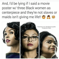 Loving EVERYTHING about this 😍😍😍 shepost♻♻: And, I'd be lying if I said a movie  poster w/ three Black women as  centerpiece and they're not slaves or  maids isn't giving me life!!  Genius  has no race. Strength has no gender  Courage has no limit. Loving EVERYTHING about this 😍😍😍 shepost♻♻