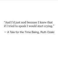 "Crying, Time, and Speak: ""And I'd just nod because I knew that  if I tried to speak I would start crying.""  - A Tale for the Time Being, Ruth Ozeki"