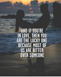 Love, Memes, and Tag Someone: AND IF YOU'RE  IN LOVE, THEN YOU  ARE THE LUCKY ONE  BECAUSE MOST OF  US ARE BITTER  OVER SOMEONE  The SuccessClub Tag someone 🔥 thesuccessclub