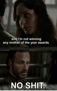 Not Winning: and I'm not winning  any mother of the year awards  NO SHIT