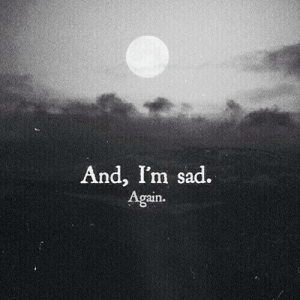 Im Sad: And, I'm sad  Again.