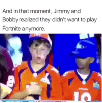 Funny, Play, and They: And in that moment, Jimmy and  Bobby realized they didn't want to play  Fortnite anymore. 😂😂
