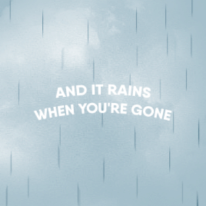 Tumblr, Blog, and Forever: AND IT RAINS  WHEN YOU'RE GOM dailyladylyrics:   I was there when you said forever and always