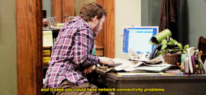 Network, You, and  Problems: and it says you couldthave network connectivity problems.