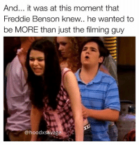 Memes, 🤖, and Freddy: And... it was at this moment that  Freddie Benson knew.. he wanted to  be MORE than just the filming guy  @hoodxsavage My Boi Freddie hittin it😩💦🍆