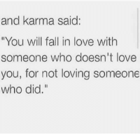 """Fall, Love, and Karma: and karma said:  """"You will fall in love with  someone who doesn't love  you, for not loving someone  who did."""""""