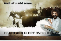 Death, Add, and Glory: And let's add some...  DEATH AND GLORY OVER HE