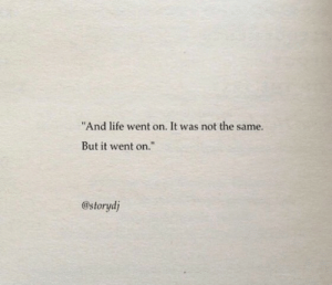 """Not The Same: """"And life went on. It was not the same.  But it went on.""""  @storydj"""