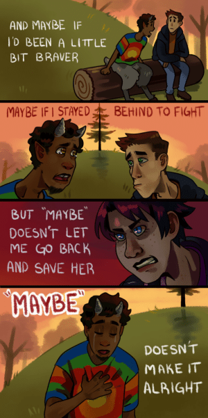 dipsteroni: From the PJO musical.  The tree on the hill : AND MAYBE IF  lD BEEN A LITT LE  BIT BRAVER  MAYBE IF STAYED  BEHIND TO FIGHT   BUT MAYBE  DOESN'T LET  ME GO BACK  AND SAVE HER  MAYBE  DOESN'T  МАКE IT  ALBIGHT dipsteroni: From the PJO musical.  The tree on the hill