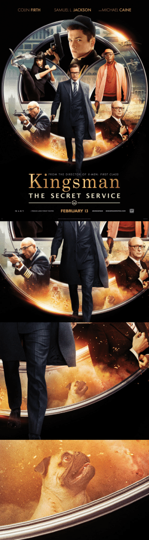 scottshummus:  Boom : AND MICHAEL CAINE  SAMUEL L. JACKSON  COLIN FIRTH  FROM THE DIRECTOR OF X-MEN: FIRST CLASS  Kingsman  THE SECRET SERVICE  FEBRUARY 13  ম  MARV  #KINGSMAN  KINGSMANMOVIE.COM  IN PREMIUM LARGE FORMAT THEATRES  TRANER OF S MAALSSCY OD. scottshummus:  Boom