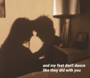 Dance, Feet, and Did: and my feet don't dance  like they did with you
