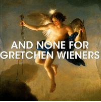 Candy, Memes, and Valentine's Day: AND NONE FOR  GRETCHEN WIENERS Whether it's Candy Grams, Valentine's Day Cards, or arrows Gretchen won't be getting anything from this lil bitch in Anton Raphael's Mengs. meangirlsarthistory meangirls arthistory valentines betch