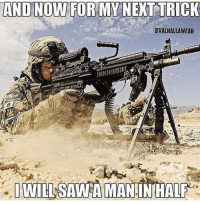 Memes, Soldiers, and Marines: AND NOW FOR MY NEXT TRICK  DVALHALLAWEAR  I WILL SAWA MAN INHALE - @militarybadassery 👈 - ❎ DOUBLE TAP pic 🚹 TAG your friends 🆘 DM your Pics-Vids 📡 Check My IG Stories👈 - - - ArmyStrong Sailor Marine Veterans Military Brotherhood Marines Navy AirForce CoastGuard UnitedStates USArmy Soldier NavySEALs airborne socialmedia - operator troops tactical Navylife patriot USMC Veteran America 👉 MIL👢🖕🏻U -pc @valhallawear