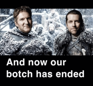 Best Game of Thrones Memes That Are Hilarious (48 Pics)-46: And now our  botch has ended Best Game of Thrones Memes That Are Hilarious (48 Pics)-46