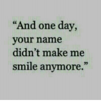 "Love, Target, and Tumblr: ""And one day,  your name  didn't make me  smile anymore.""  35 remanence-of-love:  Your name doesn't make me smile anymore 🥀"
