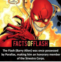 Parallax!: AND  PARALLAX.  FACTSOFFLASH  The Flash (Barry Allen) was once possessed  by Parallax, making him an honorary member  of the Sinestro Corps. Parallax!