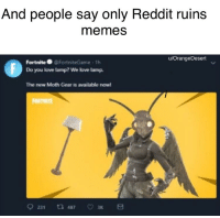 Love, Memes, and Reddit: And people say only Reddit ruins  memes  u/OrangeDesert  Fortnite 6 @FortniteGame 1h  Do you love lamp? We love lamp.  The new Moth Gear is available now