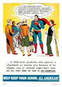 """Girls, School, and American: ...AND REMEMBER, BOYS  AND GIRLS, YOUR SCHOOL LIKE OUR  COUNTRY IS MADE UP OF AMERICANS OF  MANY DIFFERENT RACES, RELIGIONS  AND NATIONAL ORIGINS. SO...  COPR. 195O, NATL COMICS PUB., INC.  if YOU hear anybody talk against a  schoolmate or anyone else because of his  religion, race or national origin-don't wait:  tell him THAT KIND OF TALK IS UN-AMERICAN  HELP KEEP VOUR SCHOOL ALL AMERICAN! <p>A Real American via /r/wholesomememes <a href=""""http://ift.tt/2wHOpye"""">http://ift.tt/2wHOpye</a></p>"""