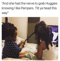 "Funny, Head, and Lol: ""And she had the nerve to grab Huggies  knowing like Pampers. Tilt ya head this  Way 😂😂 lol funny memesfordays"