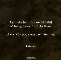 Weird, Time, and All The: And, she had this weird habit  of being herself all the time;  that's why not everyone liked her.  Unknown  wordables.