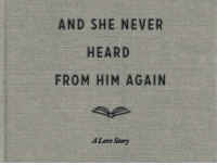 Love, Never, and Him: AND SHE NEVER  HEARD  FROM HIM AGAIN  A Love Stor