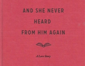Him Again: AND SHE NEVER  HEARD  FROM HIM AGAIN  A Love Story