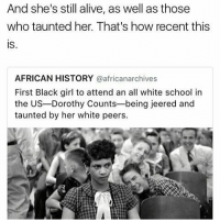 Memes, Black Girl, and 🤖: And she's still alive, as well as those  who taunted her. That's how recent this  AFRICAN HISTORY  @africanarchives  First Black girl to attend an all white school in  the US-Dorothy Counts-being jeered and  taunted by her white peers. No caption needed