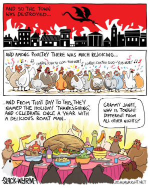 omg-images:  Delivered out of bondage: AND SO THE TOWN  WAS DESTROYED  AND AMONG PoULTRY THERE WAS MUCH REJolcING..  Sr  AND FROM THAT DAY TOTHIS THEY  NAMED THE HOLIDAY 'THANKSGIVING,  ANO CELEBRATE ONCE A YEAR WITH  A DELICIOUS ROAST MAN  GRAMMY JANET  WHy IS TONIGHT  DIFFERENT FROM  ALL OTHER NIGHTS?  .  JOSHUAURIGHT.NET omg-images:  Delivered out of bondage